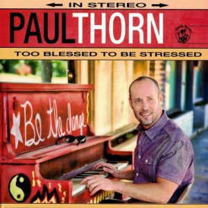 Paul Thorn - Too Blessed to Be Stressed (2014)