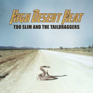 Too Slim and The Taildraggers - High Desert Heat (2018)