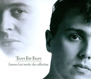 Tears for Fears - Famous Last Words: The Collection [2CD Set] (2007)