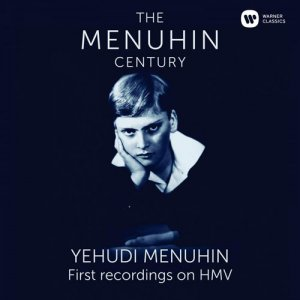 Yehudi Menuhin - Menuhin: The First Recordings On HMV (2016) [Hi-Res]