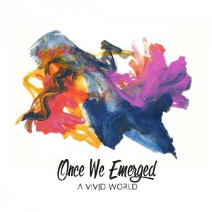 Once We Emerged - A Vivid World (2018) [Hi-Res]