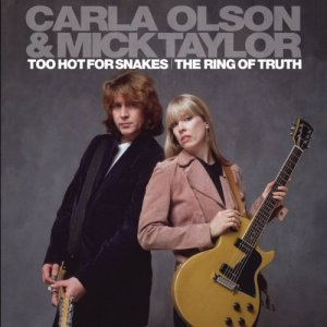 Carla Olson & Mick Taylor - Too Hot for Snakes / The Ring of Truth (2012)