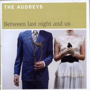 The Audreys - Between Last Night And Us (2006)