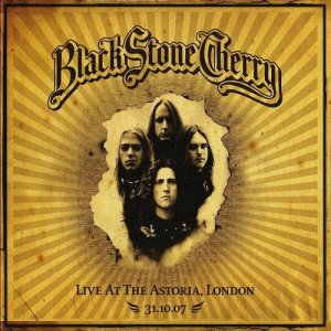 Black Stone Cherry - Live At The Astoria, London 31.10.07 (2007)