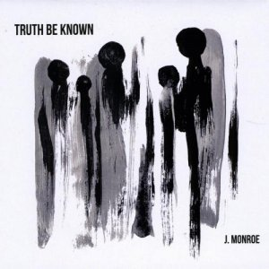 James Monroe - Truth Be Known (2018)