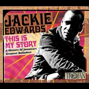 Jackie Edwards - This Is My Story: A History Of Jamaica's Greatest Balladeer [2CD Set] (2005) [Reissue 2017]