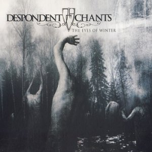 Despondent Chants - The Eyes Of Winter (2018)