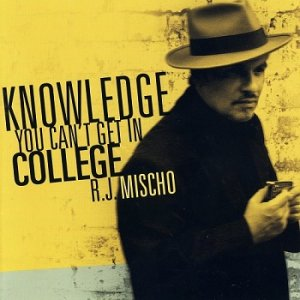 RJ Mischo - Knowledge You Can't Get In College (2010)