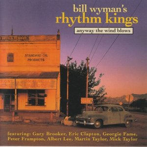 Bill Wyman's Rhythm Kings - Anyway The Wind Blows (1998)