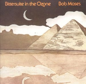 Bob Moses - Bittersuite In The Ozone (1975)