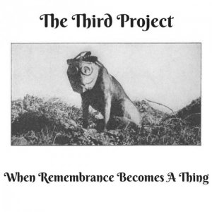 The Third Project - When Remembrance Becomes A Thing (2018)