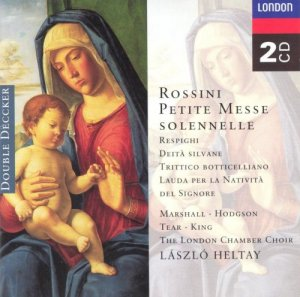 Laszlo Heltay & The London Chamber Choir - Rossini: Petite Messe Solenelle, Respighi: Deite Silvane (1995)