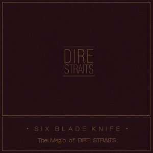 Dire Straits - Six Blade Knife: The Magic Of Dire Straits (2018)