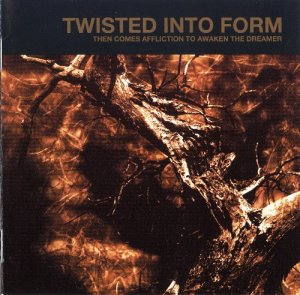 Twisted Into Form - Then Comes Affliction To Awaken The Dreamer (2006)