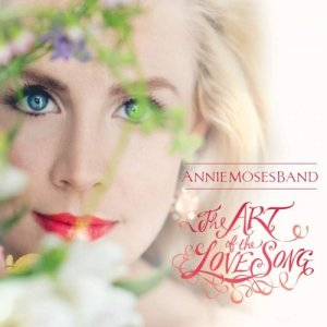 Annie Moses Band - The Art Of The Love Song (2016) [Hi-Res]