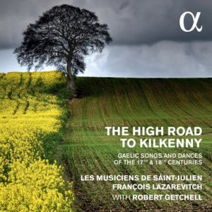 Les musiciens de Saint-Julien, Francois Lazarevitch & Robert Getchell - The High Road to Kilkenny: Gaelic Songs and Dances of the 17th & 18th Centuries (2016) [Hi-Res]