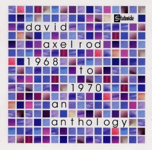 David Axelrod – 1968 To 1970 An Anthology (1999)