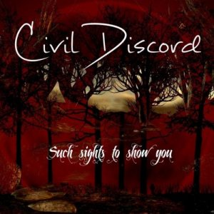 Civil Discord - Such Sights to Show You (2018)