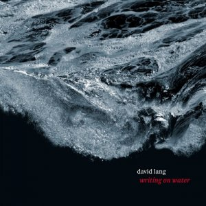 David Lang - Writing On Water (2018)