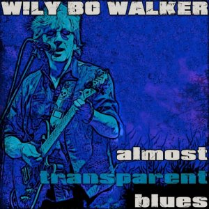 Wily Bo Walker - Almost Transparent Blues (2018)