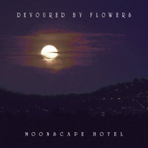 Devoured By Flowers - Moonscape Hotel (2018) [Hi-Res]