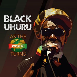 Black Uhuru - As The World Turns (2018)