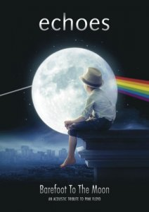 Echoes - Barefoot To The Moon: An Acoustic Tribute To Pink Floyd (2015) [DVD9]