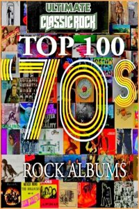 VA - Top 100 '70s Rock Albums by Ultimate Classic Rock (1970-1979)