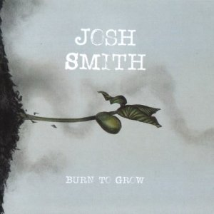 Josh Smith - Burn To Grow (2018)