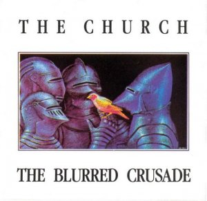 The Church - The Blurred Crusade (1982) [Reissue 1996]