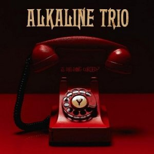 Alkaline Trio - Is This Thing Cursed? (2018)