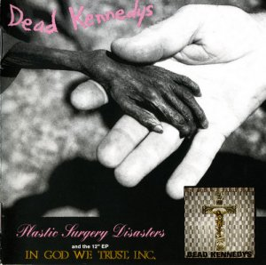 Dead Kennedys - Plastic Surgery Disasters & In God We Trust, Inc. (1982) [Remastered 2001]
