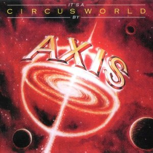 Axis - It's A Circus World [Reissue] (1978)