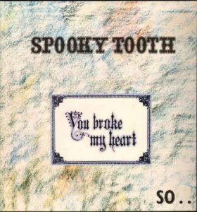 Spooky Tooth - You Broke My Heart So...I Busted Your Jaw (1973)