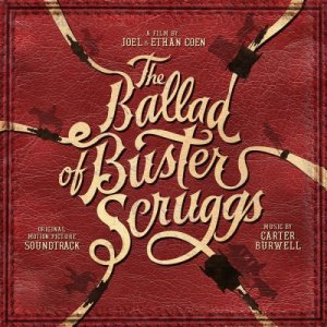 Carter Burwell - The Ballad of Buster Scruggs (Original Motion Picture Soundtrack) (2018)