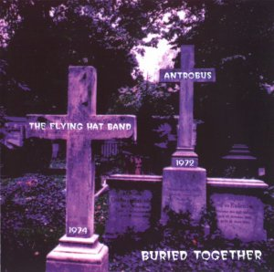 Antrobus & The Flying Hat Band - Buried Together (1972-74) (1992)