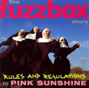 Fuzzbox - Rules & Regulations to Pink Sunshine: The Fuzzbox Story [2CD Set] (2001)