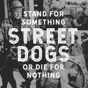 Street Dogs - Stand For Something Or Die For Nothing (2018)