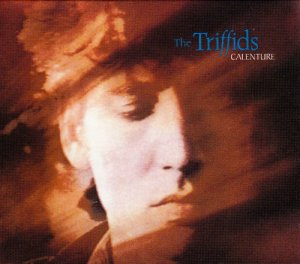 The Triffids - Calenture [2CD Remastered Set] (1987/2007)