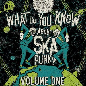 VA - What Do You Know About Ska Punk? Vol. 1 (2017)
