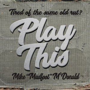 Mike ''Mudfoot'' McDonald - Play This (2017)
