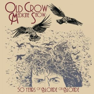 Old Crow Medicine Show - 50 Years of Blonde on Blonde (2017) [Hi-Res]