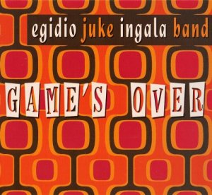 Egidio Juke Ingala Band - Game's Over (2007)