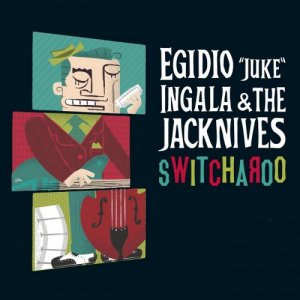 Egidio Juke Ingala Band & The Jacknives - Switcharoo (2017)