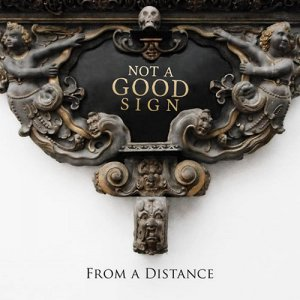 Not A Good Sign - From A Distance (2015)