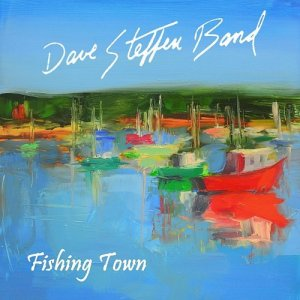 Dave Steffen Band - Fishing Town (2015)