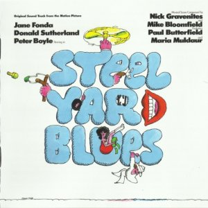 Nick Gravenites And Mike Bloomfield - Steel Yard Blues: Original Sound Track From The Motion Picture (1972) (2015)