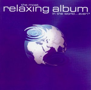 VA - The Most Relaxing Album In The World ... Ever! [2CD Set] (1998)