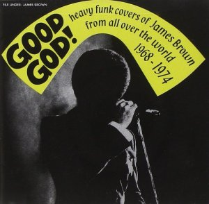 VA - Good God! Heavy Funk Covers Of James Brown From All Over The World 1968-1974 (2007)