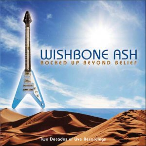 Wishbone Ash - Rocked Up Beyond Belief [2 CD] (2008)